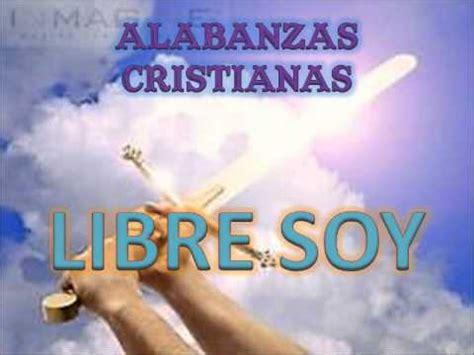 LIBRE SOY (ALABANZAS CRISTIANAS) - YouTube