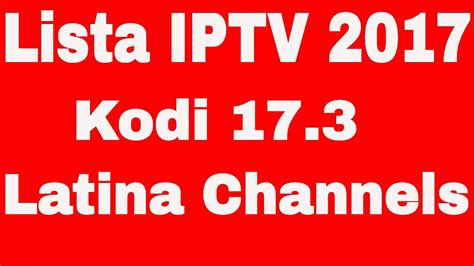 Lista IPTV Latino 2017 Kodi Lista Iptv Player - YouTube