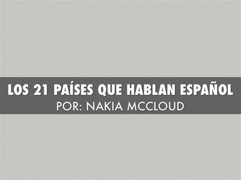 Los 21 Países Que Hablan Español by nmccloud2000