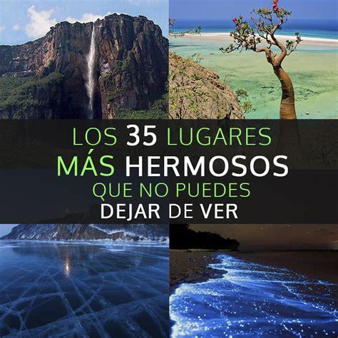 Los 35 Lugares Más Hermosos Del Mundo Que No Puedes Dejar ...