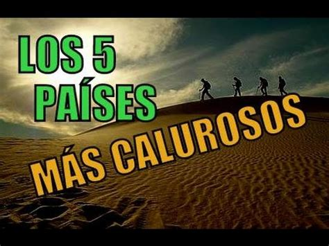 LOS 5 PAÍSES MÁS CALUROSOS DEL MUNDO - YouTube