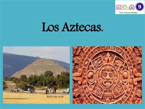Los aztecas o mexicas.