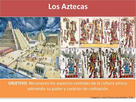 Los Aztecas OBJETIVO: Reconocen los aspectos centrales de ...