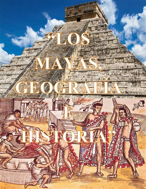 LOS MAYAS, GEOGRAFÍA E HISTORIA by Angel Emanuel Palacios ...