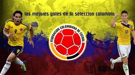 Los mejores Goles de la seleccion colombia - YouTube