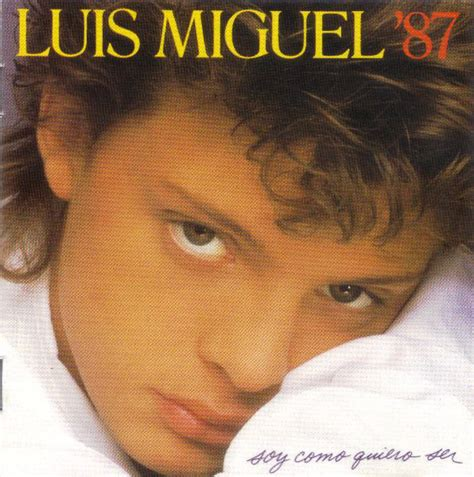 Luis Miguel '87* - Soy Como Quiero Ser (CD, Album) at Discogs