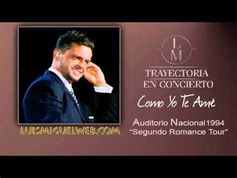 Luis Miguel - Como Yo Te Ame - @ Auditorio Nacional quinta ...