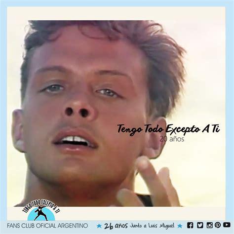 Luis Miguel Tengo Todo Excepto a Ti, Fans club oficial ...