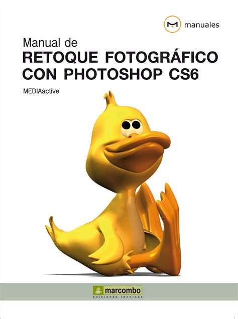 Manual de retoque fotográfico con Photoshop CS6 - Marcombo ...