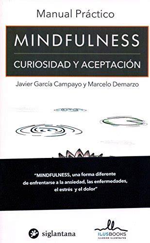 Manual Práctico de Mindfulness. Curiosidad y Aceptación ...