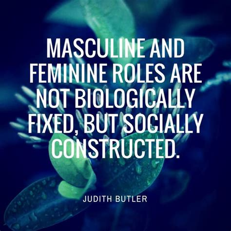 Masculine and feminine roles are not biologically fixed ...