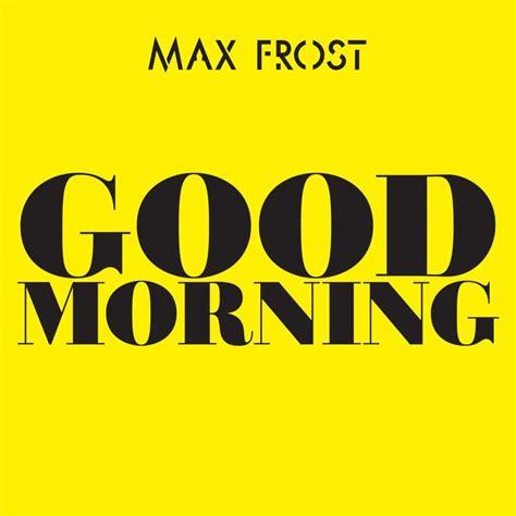 Max Frost – Good Morning Lyrics | Genius Lyrics