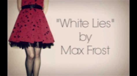 Max Frost   White Lies [Lyrics]   YouTube