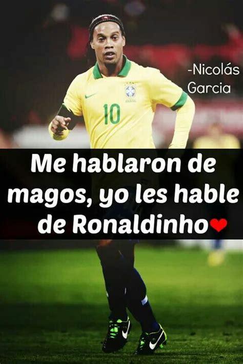 Me Hablaron De Magos, Yo Les De Ronaldinho   FRASES DE ...