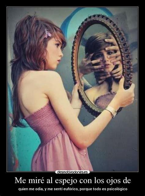 Me miré al espejo con los ojos de | Desmotivaciones
