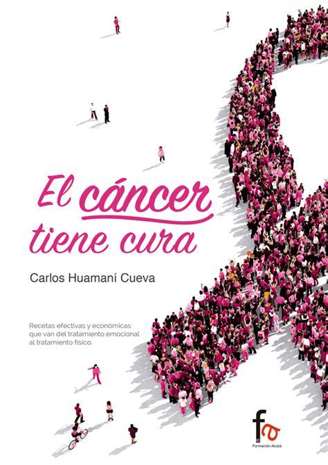 Medicina alternativa : EL CANCER TIENE CURA