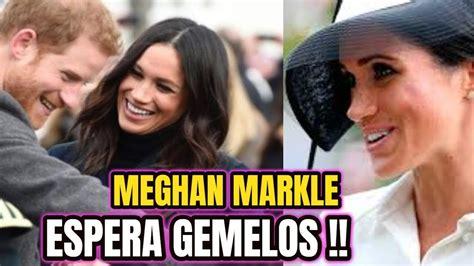 Meghan Markle esta EMBARAZADA DE GEMELOS se CONFIRMÁN LAS ...