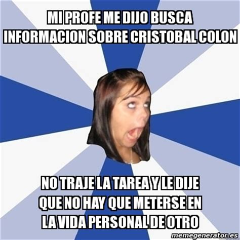 Meme Annoying Facebook Girl - mi profe me dijo busca ...