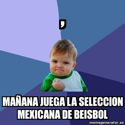 Meme Bebe Exitoso - , MAÑANA JUEGA LA SELECCION MEXICANA ...