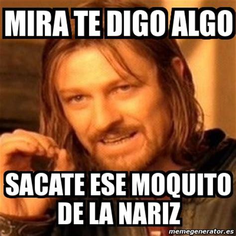 Meme Boromir   mira te digo algo sacate ese moquito de la ...