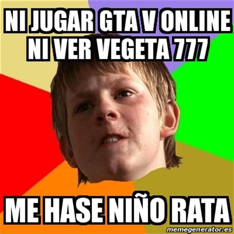 Meme Chico Malo   ni jugar gta v online ni ver vegeta 777 ...