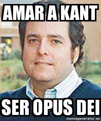 Meme Personalizado   Amar a kant ser opus dei   401905