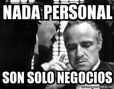 Meme Personalizado - Nada personal son solo negocios - 1552021