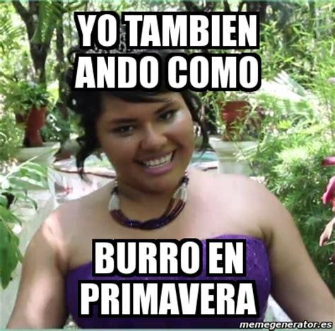 Meme Personalizado   Yo tambien ando como burro en ...