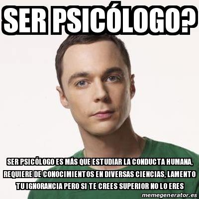 Meme Sheldon Cooper - Ser Psicólogo? Ser Psicólogo es más ...