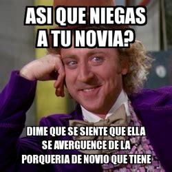 Meme Willy Wonka   Asi que niegas a tu novia? dime que se ...