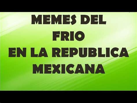 MEMES DEL FRIO EN LA REPUBLICA MEXICANA 2016   YouTube