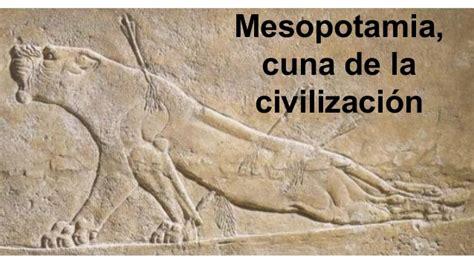Mesopotamia, cuna de la civilizacion