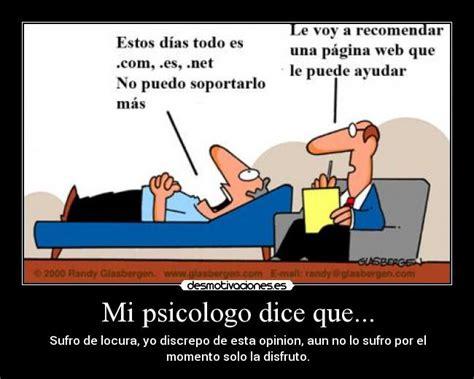Mi psicologo dice que... | Desmotivaciones