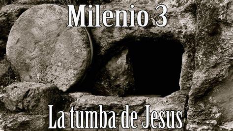 Milenio 3 - La tumba de Jesus de Nazaret - YouTube