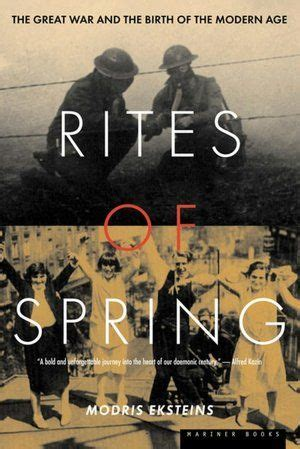 Modris Eksteins. Rites of Spring. The Great War and the ...