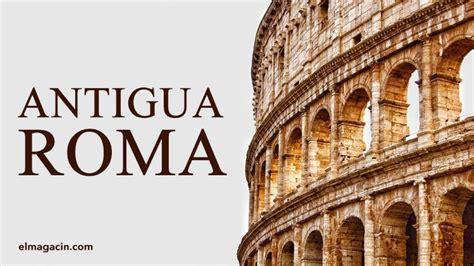 Momentos importantes de la Antigua Roma | El Magacín