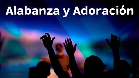 Música Cristiana 2017 - 2018 Alabanza y Adoración ...