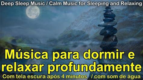 MUSICA para dormir rápido e relaxar DURMA EM 5 MINUTOS ...