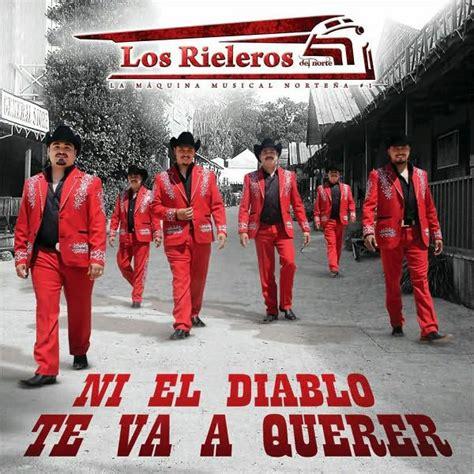Ni El Diablo Te Va a Querer by Los Rieleros del Norte ...