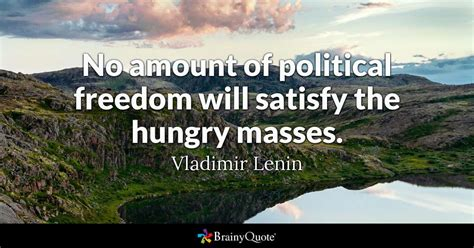 No amount of political freedom will satisfy the hungry ...