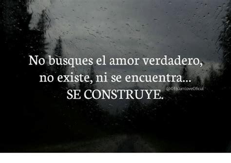 No Busques El Amor Verdadero No Existe Ni Se Encuentra SE ...
