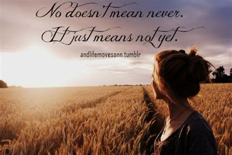 No doesn't mean never. It just means not yet. | Unknown ...