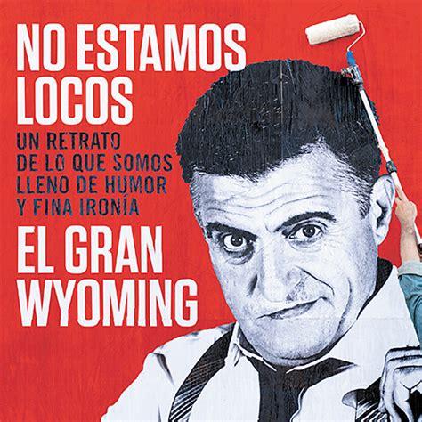 No estamos locos El Gran Wyoming - Zona de Obras