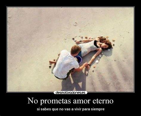 No prometas amor eterno   Desmotivaciones