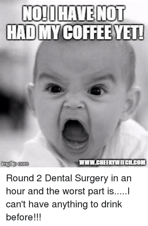 NO!O HAVE NOT HAD MY COFFEE YET! Inngip Com Round 2 Dental ...