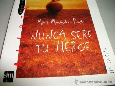 nunca sere tu heroe, autor:maria menendez ponte   Comprar ...