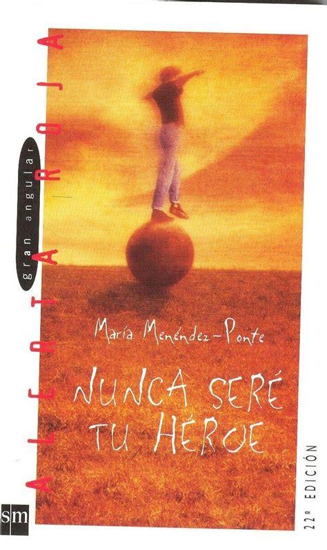 Nunca seré tu héroe  de María Menéndez Ponte   Fichas de ...