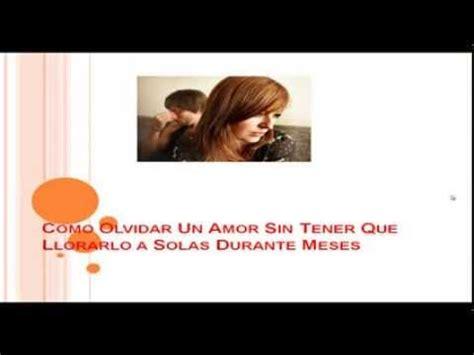 Olvidar Un Amor No Correspondido   Solucion REAL   YouTube