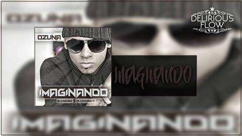 Ozuna - imaginando [Reggaeton 2016] - YouTube