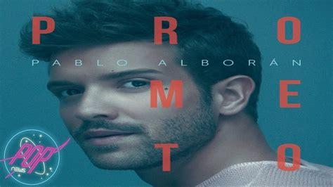 Pablo Alborán anuncia Prometo, su 4º album   YouTube